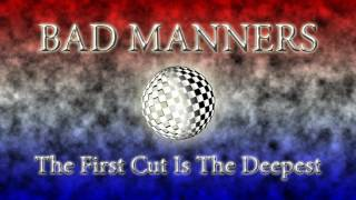 Watch Bad Manners The First Cut Is The Deepest video