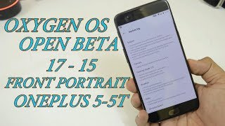 OxygenOS Open Beta 17 -15 for the OnePlus 5/5T with Front Portrait Mode + Gaming mode 3.0!!!