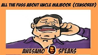 download lagu All The Fuss About Uncle Majboor  Awesamo Speaks gratis