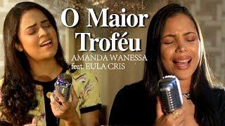 O Maior Troféu - Amanda Wanessa feat. Eula Cris (Voz e Piano)