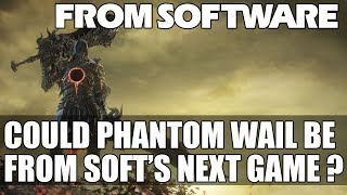 Could Phantom Wail be From Software's Next Game ? | RUMOR