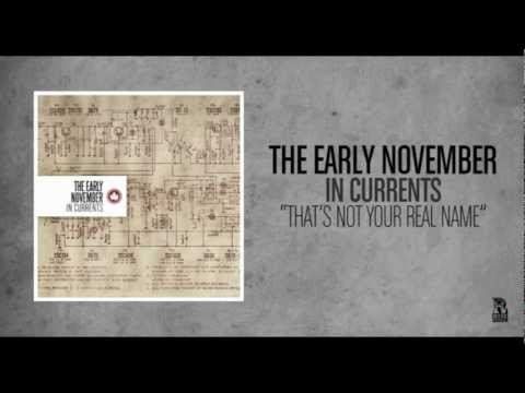 Early November - Thats Not Your Real Name