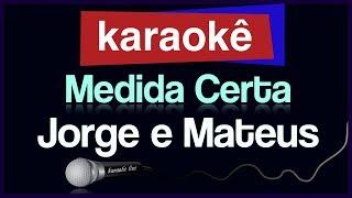 Karaokê - Medida Certa - Jorge e Mateus