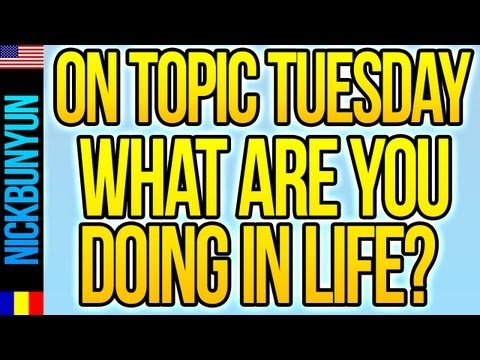 What Are You Doing In Life? On Topic Tuesday with Nick Bunyun