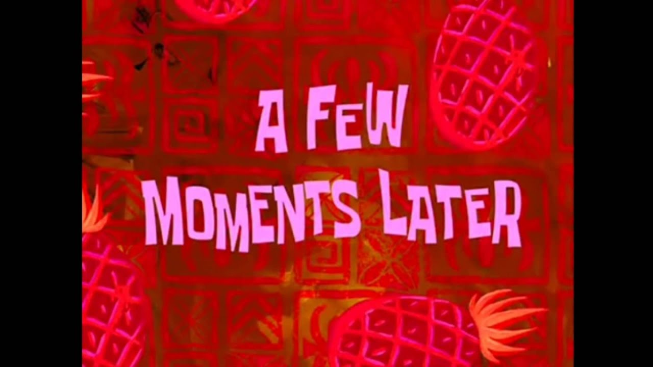 Few Moments Later Spongebob Few Moments Later ro