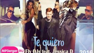download lagu Fly Dj's Feat  Jessica D — Te Quiero gratis