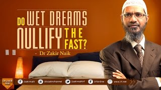DO WET DREAMS NULLIFY THE FAST? BY DR ZAKIR NAIK