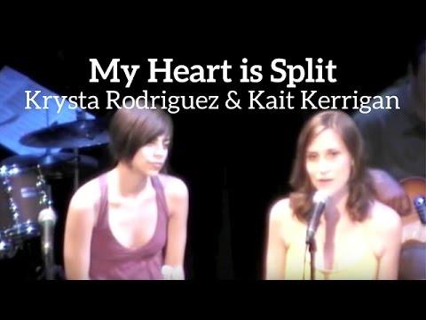 MY HEART IS SPLIT - Kait Kerrigan & Krysta Rodriguez