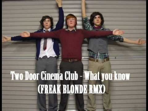 Two Door Cinema Club -- What You Know (FREAK BLONDE Remix)