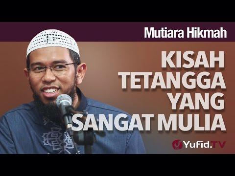 Mutiara Hikmah: Kisah Tetangga Yang Sangat Mulia.