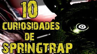 TOP 10 CURIOSIDADES DE SPRINGTRAP│FIVE NIGHTS AT FREDDY