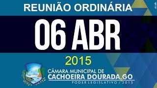 06 de Abril de 2015 - Reunião Ordinária da Câmara Municipal de Cachoeira Dourada - Goiás