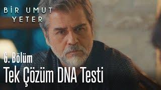 Tek çözüm DNA Testi - Bir Umut Yeter 6. Bölüm