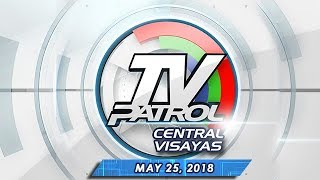 TV Patrol Central Visayas - May 25, 2018