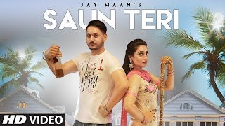 Saun Teri: Jay Maan (Full Song) | Prit | Shera Dhaliwal | Latest Punjabi Songs 2018