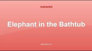 Elephant in the Bathtub  - Karaoke nhạc tiếng Anh thiếu nhi
