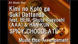 Kimi no Koto ga Suki Dattanda feat. BENI, Shuta Sueyoshi (AAA) & HAN-KUN/SPICY CHOCOLATE [Music Box]