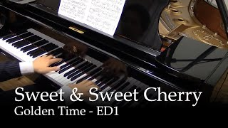 Sweet & Sweet Cherry - Golden Time ED 1 [piano]