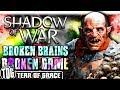 BROKEN BRAINS, BROKEN GAME | Middle Earth: Shadow Of War   SHADOW WARS