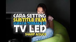 Cara setting subtitle film supaya terbaca di TV LED Sharp Aquos