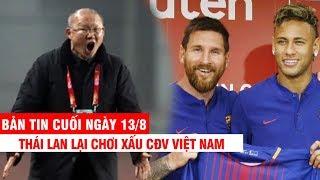 BẢN TIN CUỐI NGÀY 13/8 | Thái Lan dùng thủ đoạn chơi xấu CĐV VN–Messi đích thân mời Neymar về