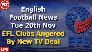 EFL Clubs Angered By TV Deal - Tuesday 20th November - PLZ English Football News