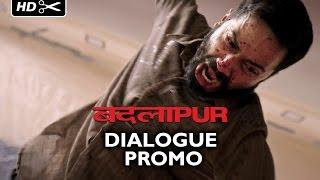 Badlapur | Dialogue Promo | Varun Dhawan, Nawazuddin Siddiqui, Huma Qureshi