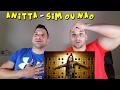 Sim Ou Nao   Anitta Feat Maluma [REACTION]