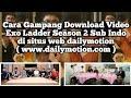 Cara Download EXO Ladder Season 2 Sub Indo Di Situs DAILYMOTION Dengan Sangat Gampang