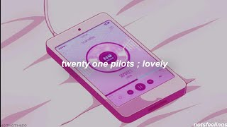 lovely ; twenty one pilots  | sub. español/inglés