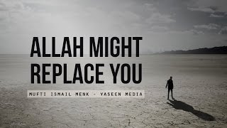 Allah Might Replace You | Mufti Menk   HD