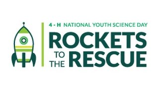 4 H National Youth Science Day: Rockets to the Rescue