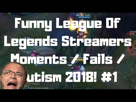 Funny League Of Legends Moments / Fails / Autism 2018! #1