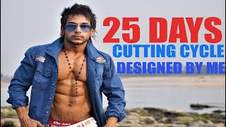 25 DAYS CUTTING CYCLE DESIGNED BY ME