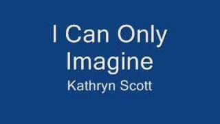 Watch Kathryn Scott I Can Only Imagine video