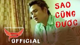 Sao Cũng Được - Nguyên Chấn Phong   Official MV