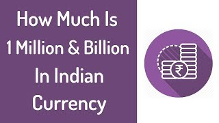 How Much Is 1 Million & 1 Billion In Indian Rupees - Lakhs & Crores Rupees Converter