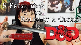 5 Fresh Ways to Roleplay a Cleric in D&D | RPG Class Fresh Takes | Role Initiative - Episode 6