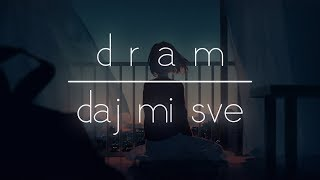 d r a m | daj mi sve [official lyrics video]