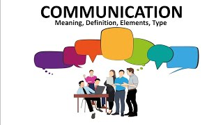 What is Communication, Meaning, Definition by Authors, Elements and Types of communication.