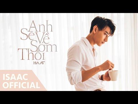 Anh Sẽ Về Sớm Thôi (Official MV)| Isaac | Isaac Official | Isaac
