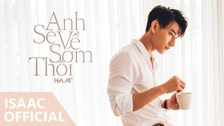 Anh Sẽ Về Sớm Thôi (Official MV)| Isaac | Isaac Official
