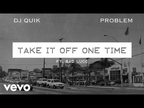 DJ Quik, Problem  Take It Off One Time Audio ft Bad Lucc