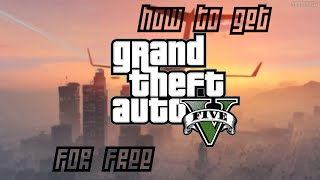 How to get GTA 5 for Pc/Mac FOR FREE