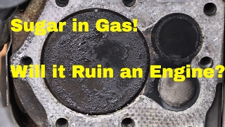 Will Sugar in Gas Destroy a Vehicles Engine?  See what it does to this Engine!