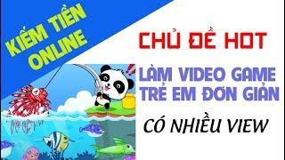 Làm video game trẻ em - Bí quyết kiếm tiền trên Youtube | Chủ đề game trẻ em