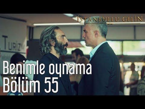 İstanbullu Gelin 55. Bölüm - Benimle Oynama