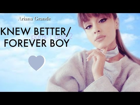 Ariana Grande-Knew Better Parts 1 & 2 / Forever Boy ( FULL SONG )