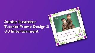 Adobe Illustrator Tutorial Frame Design 2 | JJ Entertainment