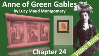 Chapter 24 - Anne of Green Gables - Miss Stacy and Her Pupils Get Up a Concert